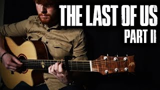 The Last of Us Part II Trailer Song: Through the Valley [Fingerstyle Guitar Cover]