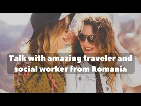 Talk with amazing traveler and social worker from Romania [READ Description]