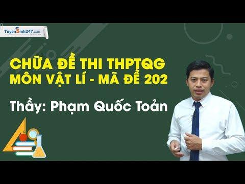 Chữa đề thi THPTQG môn Vật Lí năm 2019 – Mã đề 202 – Thầy Phạm Quốc Toản