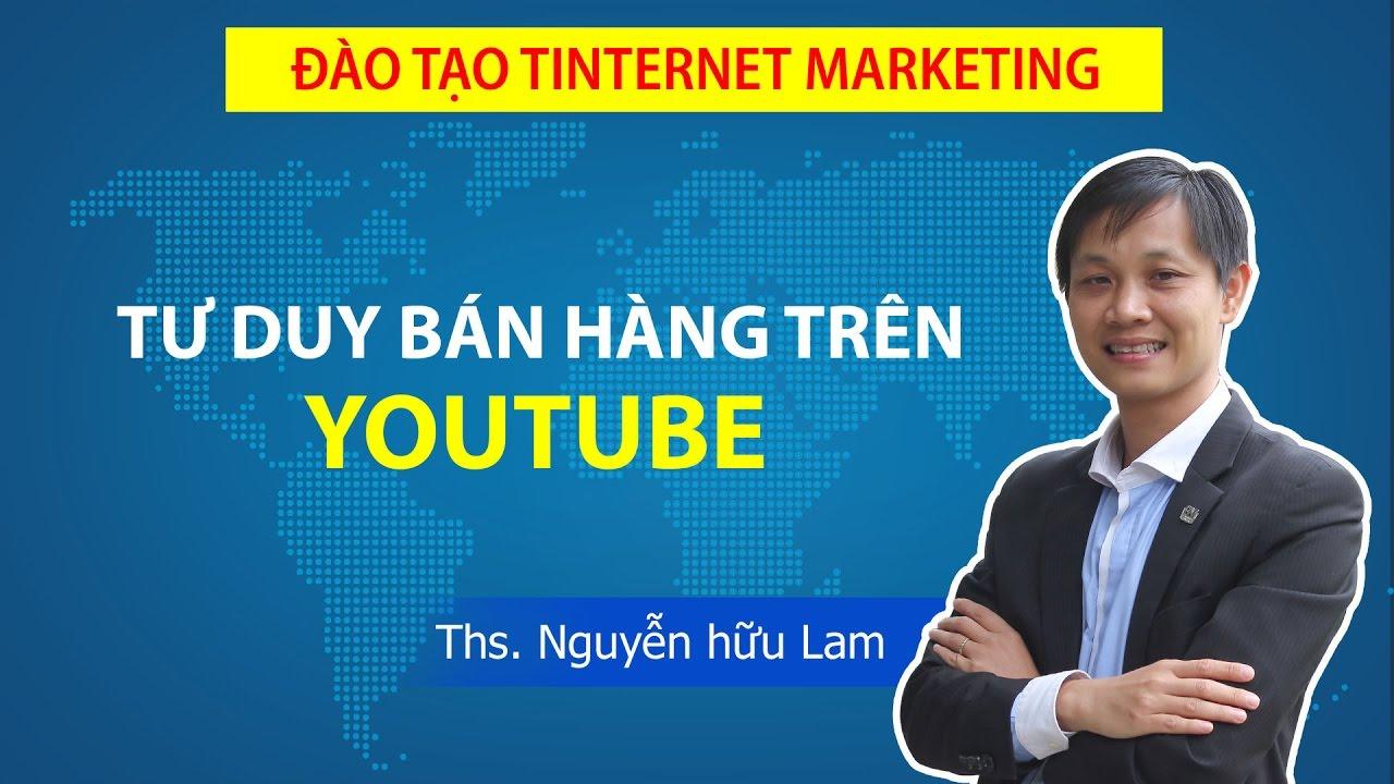 Tư duy bán hàng trên Youtube, bán hàng bằng Video