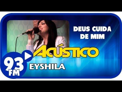 Eyshila - DEUS CUIDA DE MIM - Acústico 93 - AO VIVO - Agosto de 2013