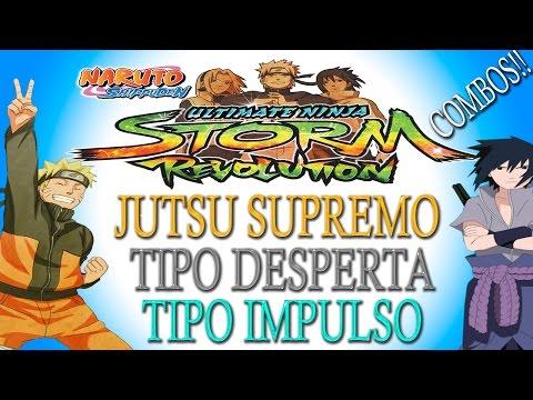 Naruto Shippuden Ultimate Ninja Storm Revolution - Tipo Jutsu Supremo,Desperta e Impulso ...