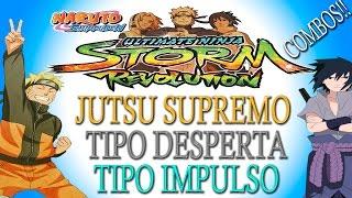 Naruto Shippuden Ultimate Ninja Storm Revolution - Tipo Jutsu Supremo,Desperta e Impulso - Combos!