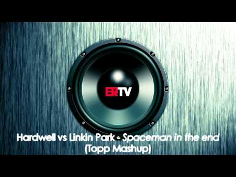 [HQ] Hardwell vs Linkin Park - Spaceman In The End [Topp Mashup]