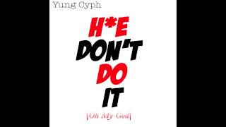 yung cyph hoe don t do it oh my god official song prod by deemoney
