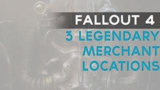 Fallout 4 3 LEGENDARY merchant locations