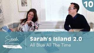Design Life: Sarah's Island 2.0: All Blue All The Time (ep. 10)