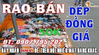 Rao Bán Dép Đồng Giá 50k Lh: 0907795202