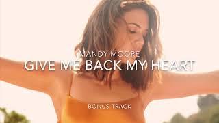 Mandy Moore - Give Me Back My Heart (Silver Landings Bonus Track )