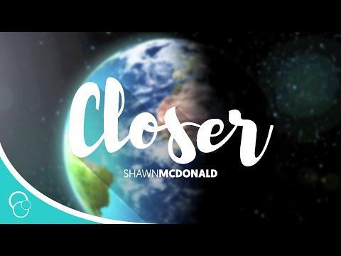Closer-Shawn McDonald (Lyrics)