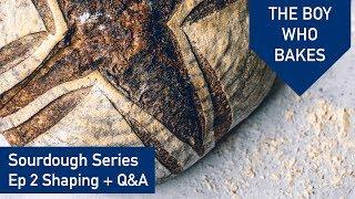 Sourdough Shaping + Q&A - The Sourdough Series Ep 2