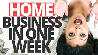 How To Start A Business From Home In ONE WEEK