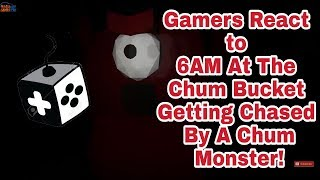 Gamers React to 6AM At The Chum Bucket Getting Chased By A Chum Monster!