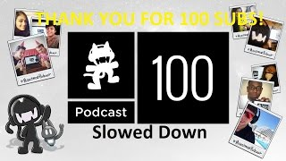 Repeat youtube video Monstercat's 100th Podcast Slowed Down (100 Sub Special!)