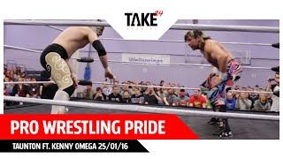 Pro Wrestling Pride - Taunton Ft. KENNY OMEGA 25/01/16