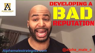 Developing A Bad Reputation & What To Expect Once You Raise Your Value