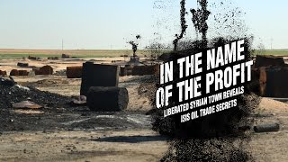 In the Name of the Profit. Liberated Syrian Town Reveals ISIS Oil Trade Secrets