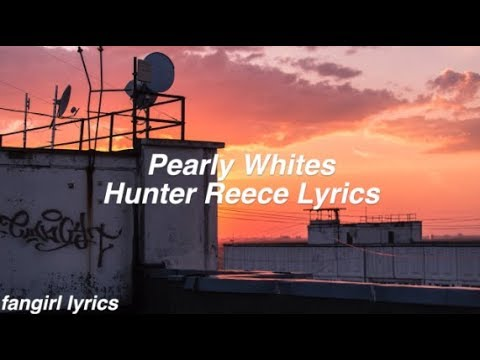 Pearly Whites || Hunter Reece Lyrics