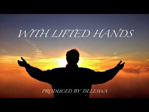 "Christian Rap / Praise & Worship / Jazz / RnB type beat ""With Lifted Hands"" Produced by Deleswa"