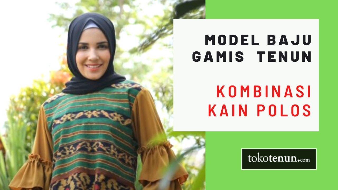 Model Baju Gamis Tenun Kombinasi Kain Polos Tokotenun Com Youtube