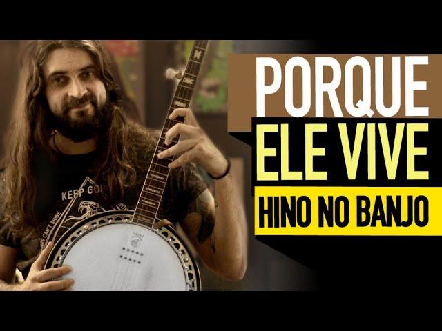 Aula de Banjo - Porque Ele Vive