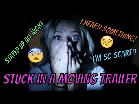 STUCK IN A MOVING TRAILER ALL NIGHT || Kesley Jade LeRoy