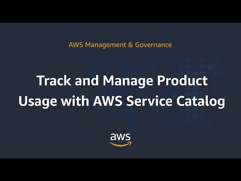 Track and Manage Product Usage with AWS Service Catalog