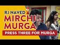Press Three For Mirchi Murga | RJ Naved