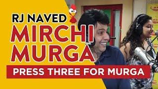 Press Three For Murga | Mirchi Murga | RJ Naved
