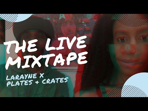 The LIVE Mixtape | Larayne & Malik 16 of Plates & Crates