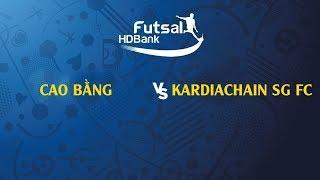 Trực tiếp   Cao Bằng - Kardiachain SG FC   VCK Futsal VĐQG HD Bank 2019   BLV Quang Huy