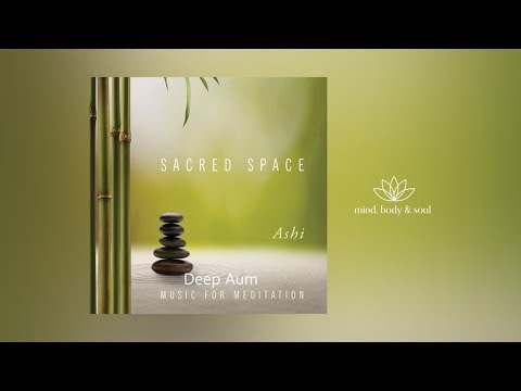 Sacred Space: Ashi - Deep Aum