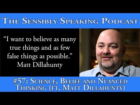 Sensibly Speaking Podcast #57 - Belief, Science and Nuanced Thinking (ft Matt Dillahunty)