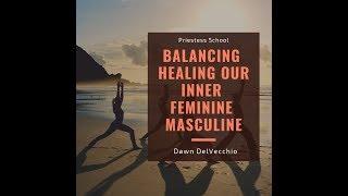 Priestess School - Balancing Healing Our Inner Feminine Masculine