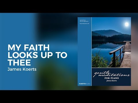 My Faith Looks Up to Thee - James Koerts