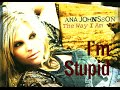 watch he video of Ana Johnsson - I'm Stupid