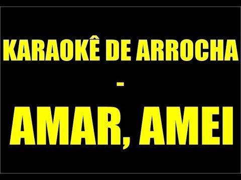 KARAOKÊ DE ARROCHA - AMAR, AMEI