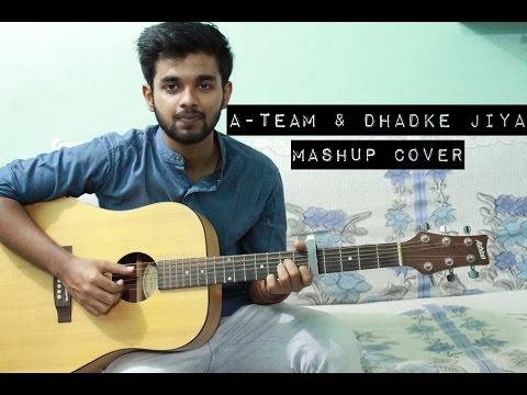 Ed Sheeran - A Team | Dhadke Jiya (Mashup Cover)