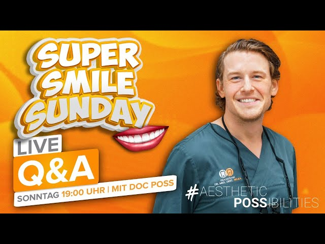 Super Smile Sunday! Live Q&A mit  Doc Poss:  Zahnästhetik / Veneers / Zahnerhaltung / Zahnersatz
