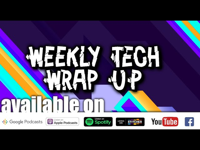 Episode 14: Weekly Tech Wrap Up