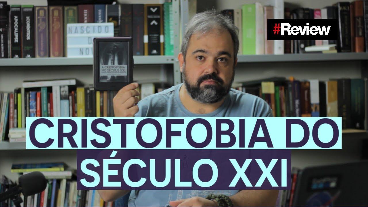 CRISTOFOBIA DO SÉCULO XXI - REVIEW