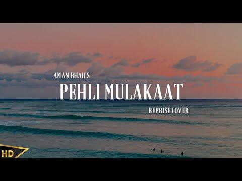 Pehli Mulakat - Rohanpreet Singh | Cover By Aman Bhau | New Punjabi Songs 2019 | Romantic Songs 2k19