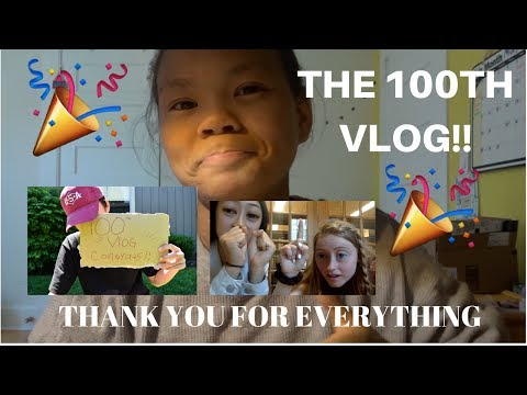 THE 100TH VLOG!!!