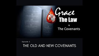 Grace, the Law & the Covenants, Episode 2