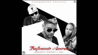 Makano ft. Dubosky y Kael - Traficando Amores  (Audio Oficial)