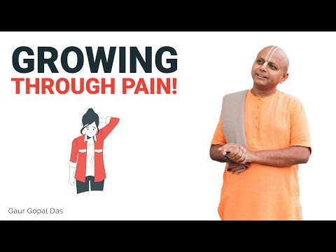 If you want to grow through pain, watch this by Gaur Gopal Das
