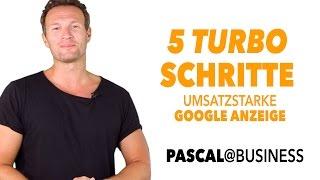 Die 5 TURBO SCHRITTE für eine umsatzstarke Google Adwords Anzeige!