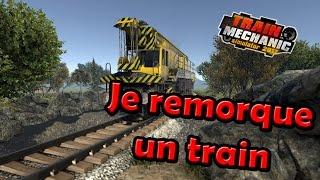JE REMORQUE UN TRAIN ! - Train Mechanic Simulator 2017