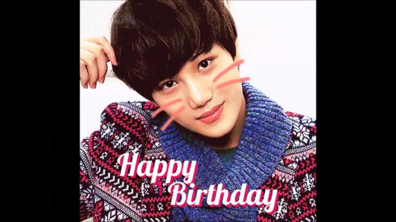 Happy Birthday Exo Kai 22nd B Day Youtube