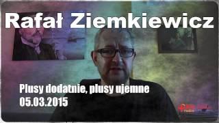 Rafał Ziemkiewicz Plusy dodatnie, plusy ujemne 05.03.2015